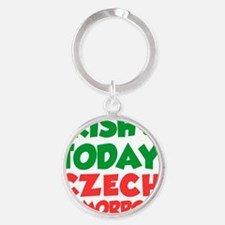 Irish Today Czech Tomorrow Round Keychain