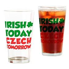 Irish Today Czech Tomorrow Drinking Glass