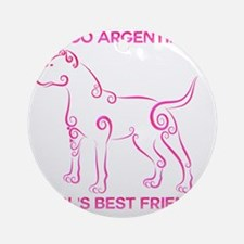 Girl's best friend-dogo argentino Round Ornament