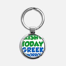 Irish Today Greek Tomorrow Round Keychain