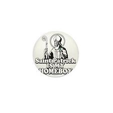 Saint Patrick is my Homeboy Mini Button