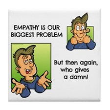 Empathy is our biggest problem Tile Coaster