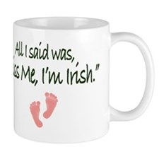 All I Said Was Kiss Me Im Irish Mug