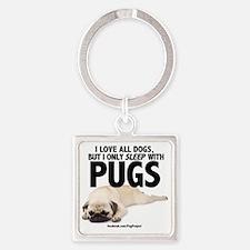 I Sleep with Pugs Square Keychain