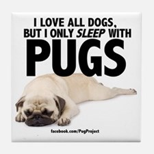 I Sleep with Pugs Tile Coaster
