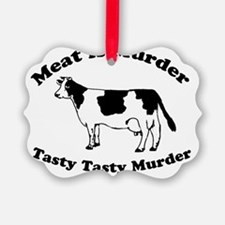 Meat is Murder Tasty Tasty Murder Ornament