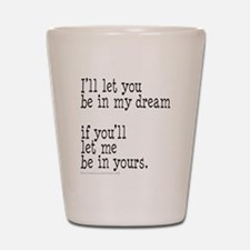 My Dream Your Dream Shot Glass