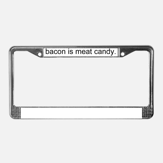Bacon is Meat Candy (black tex License Plate Frame