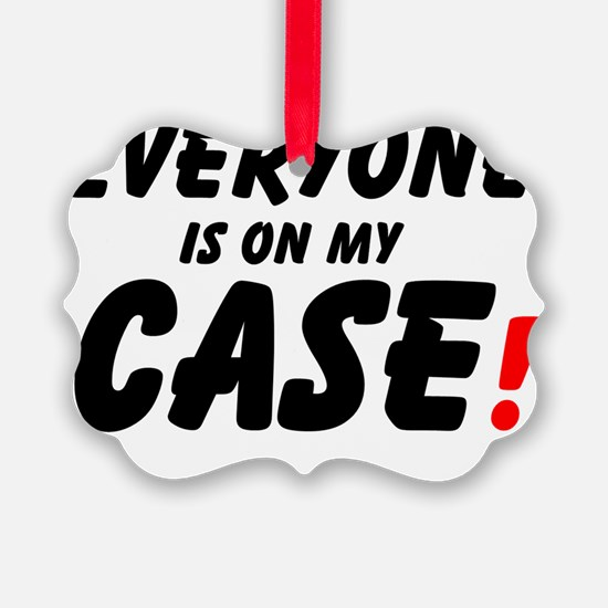 EVERYONE IS ON MY CASE! Ornament