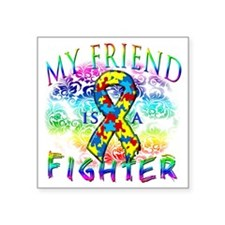"""My Friend Is A Fighter Square Sticker 3"""" x 3"""""""