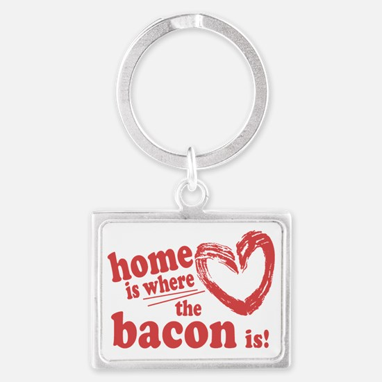 Home is where the Bacon is Landscape Keychain
