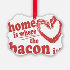 Home is where the Bacon is Ornament