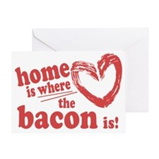 Home is where the Bacon is Greeting Card