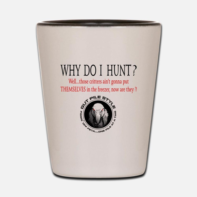 Why I Hunt White Shirt Shot Glass
