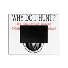 Why I Hunt White Shirt Picture Frame