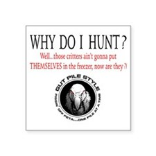 """Why I Hunt White Shirt Square Sticker 3"""" x 3"""""""