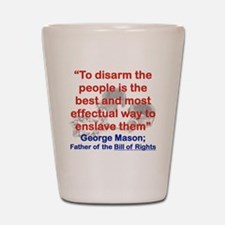 TO DISARM THE PEOPLE IS THE BEST AND MO Shot Glass