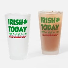 Irish Today Italian Tomorrow Drinking Glass