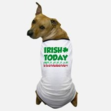 Irish Today Italian Tomorrow Dog T-Shirt