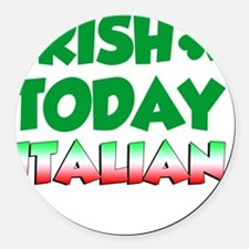 Irish Today Italian Tomorrow Round Car Magnet