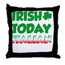 Irish Today Italian Tomorrow Throw Pillow