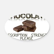Chocolate Prescription Strength Pl Oval Car Magnet