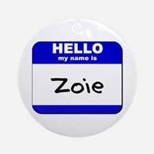 hello my name is zoie  Ornament (Round)