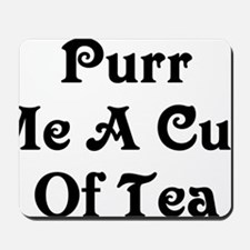Purr Me A Cup of Tea Mousepad