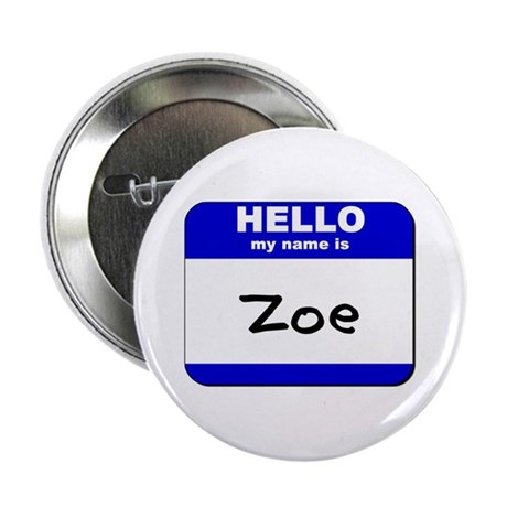 hello my name is zoe Button
