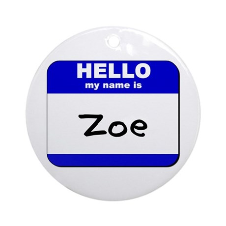 hello my name is zoe Ornament (Round)