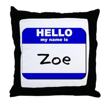 hello my name is zoe Throw Pillow