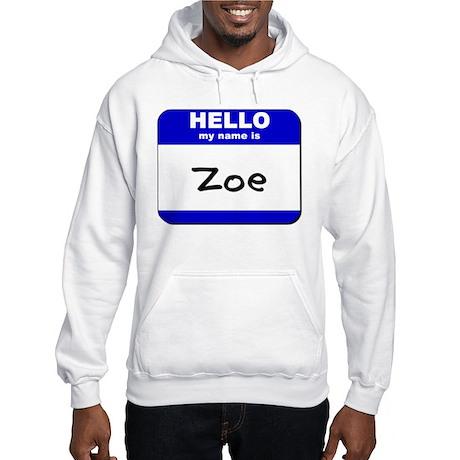 hello my name is zoe Hooded Sweatshirt