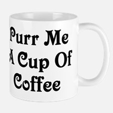 Purr Me A Cup of Coffee Mug