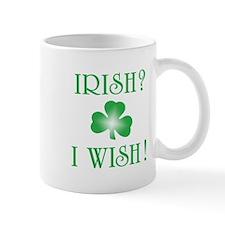 """""""Irish? I Wish!"""" Mug"""