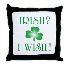 """""""Irish? I Wish!"""" Throw Pillow"""