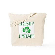 """""""Irish? I Wish!"""" Tote Bag"""