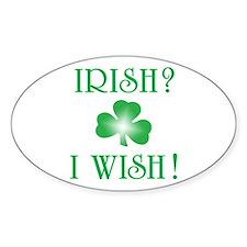 """""""Irish? I Wish!"""" Oval Decal"""