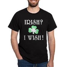 """""""Irish? I Wish!"""" T-Shirt"""