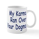 My Karma Your Dogma Mug