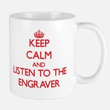 Keep Calm and Listen to the Engraver Mugs