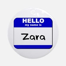 hello my name is zara  Ornament (Round)