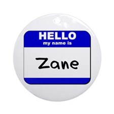 hello my name is zane  Ornament (Round)