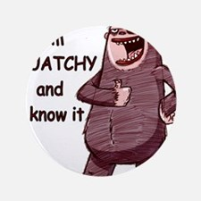"""squatchy and i know it 3.5"""" Button"""