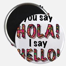 you say hola i say hello, gifts Magnet