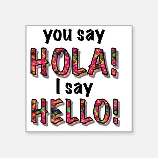 "you say hola i say hello, g Square Sticker 3"" x 3"""