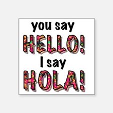 "you say  hello i say hola,  Square Sticker 3"" x 3"""