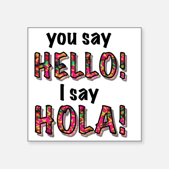 "you say  hello i say hola,  Square Sticker 3"" x 3"""
