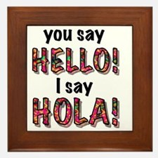 you say  hello i say hola, gifts Framed Tile