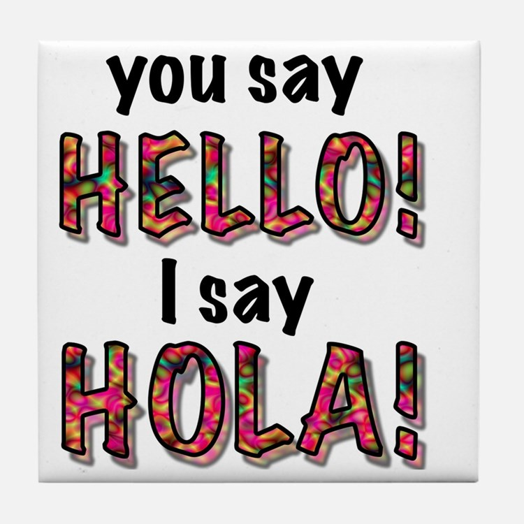 you say  hello i say hola, gifts Tile Coaster