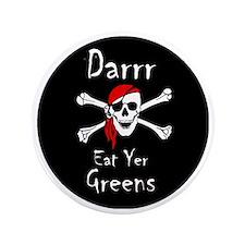 """Darrr Eat Yer Greens 3.5"""" Button"""